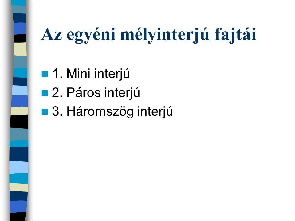 Az egyéni mélyinterjú fajtái 1. Mini interjú 2. Páros interjú 3. Háromszög interjú