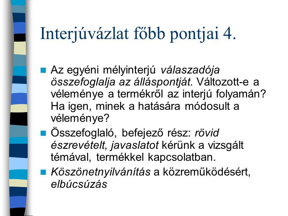 Interjúvázlat főbb pontjai 4.Az egyéni mélyinterjú válaszadója összefoglalja az álláspontját.
