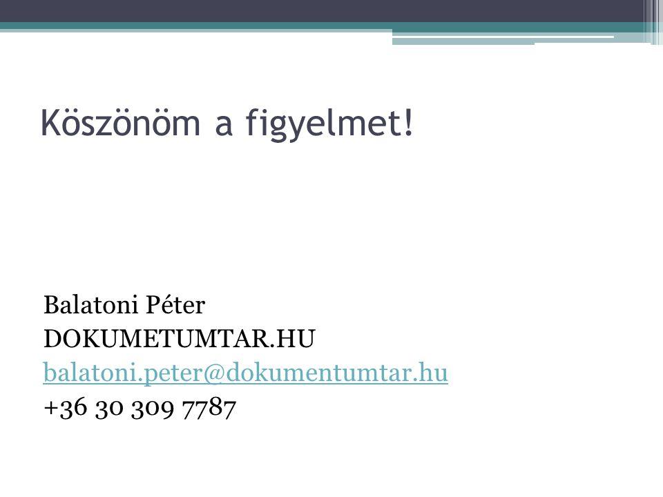 Köszönöm a figyelmet! Balatoni Péter DOKUMETUMTAR.HU balatoni.peter@dokumentumtar.hu +36 30 309 7787