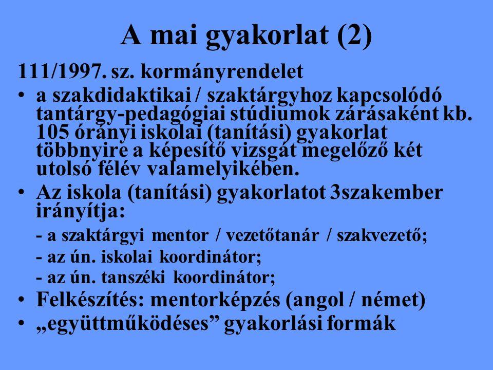 A mai gyakorlat (2) 111/1997. sz. kormányrendelet a szakdidaktikai / szaktárgyhoz kapcsolódó tantárgy-pedagógiai stúdiumok zárásaként kb. 105 órányi i
