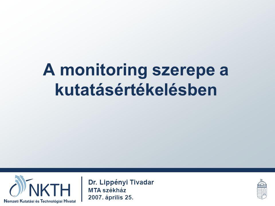 A monitoring szerepe a kutatásértékelésben Dr. Lippényi Tivadar MTA székház 2007. április 25.