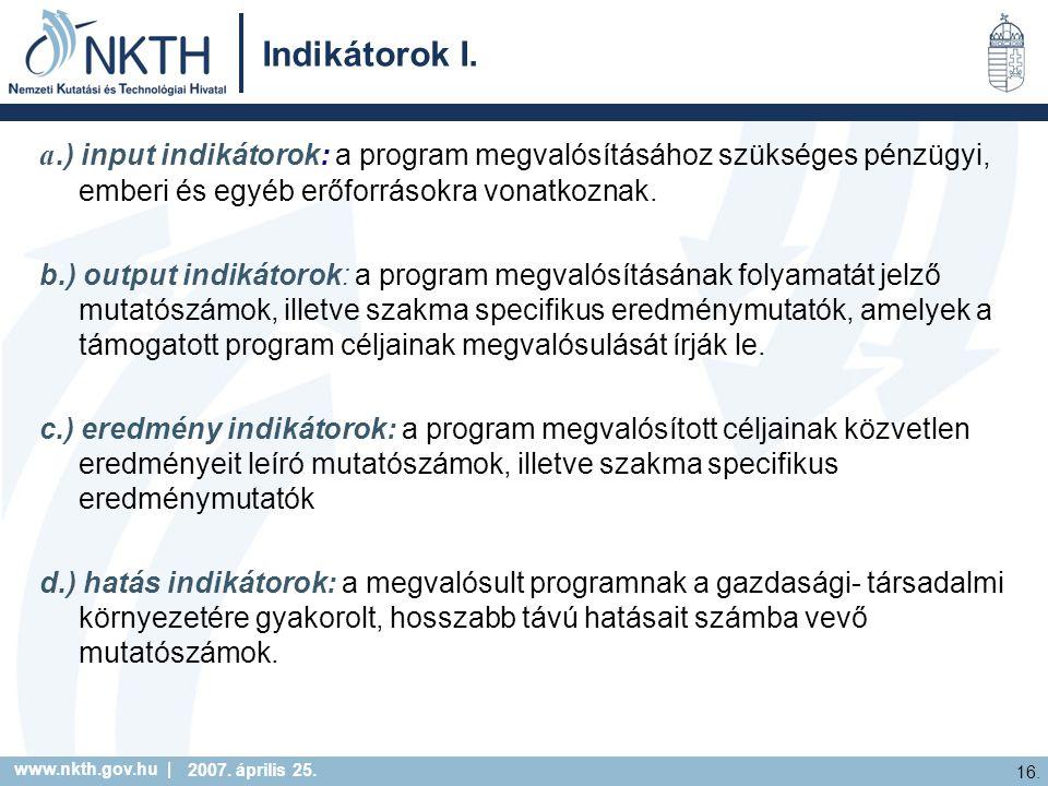 www.nkth.gov.hu | 16. 2007. április 25. Indikátorok I. a.) input indikátorok: a program megvalósításához szükséges pénzügyi, emberi és egyéb erőforrás