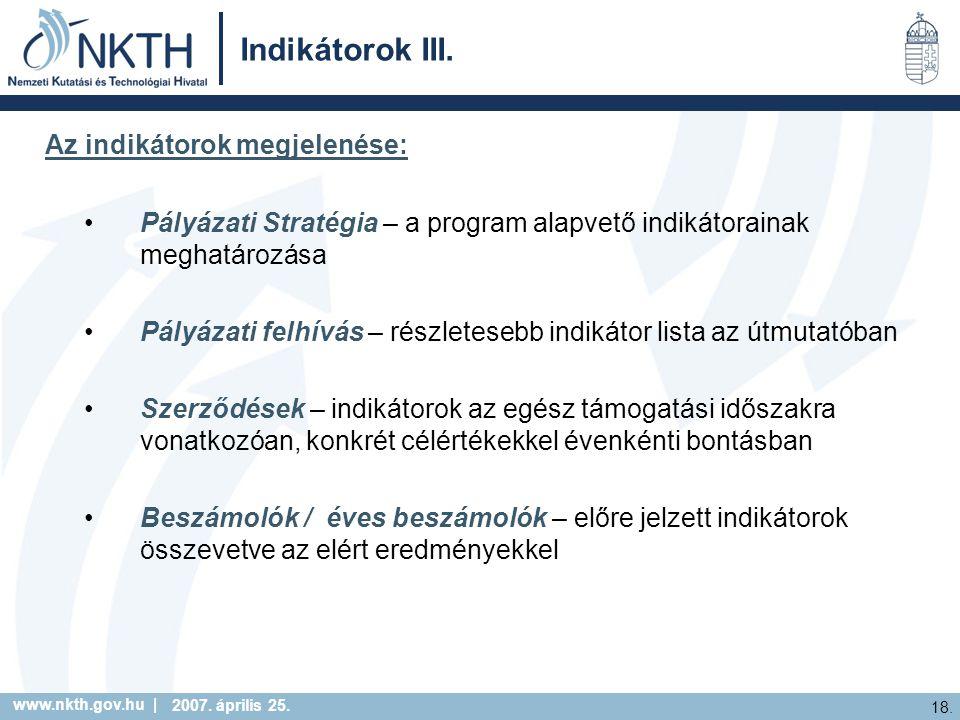www.nkth.gov.hu | 18. 2007. április 25. Indikátorok III. Az indikátorok megjelenése: Pályázati Stratégia – a program alapvető indikátorainak meghatáro