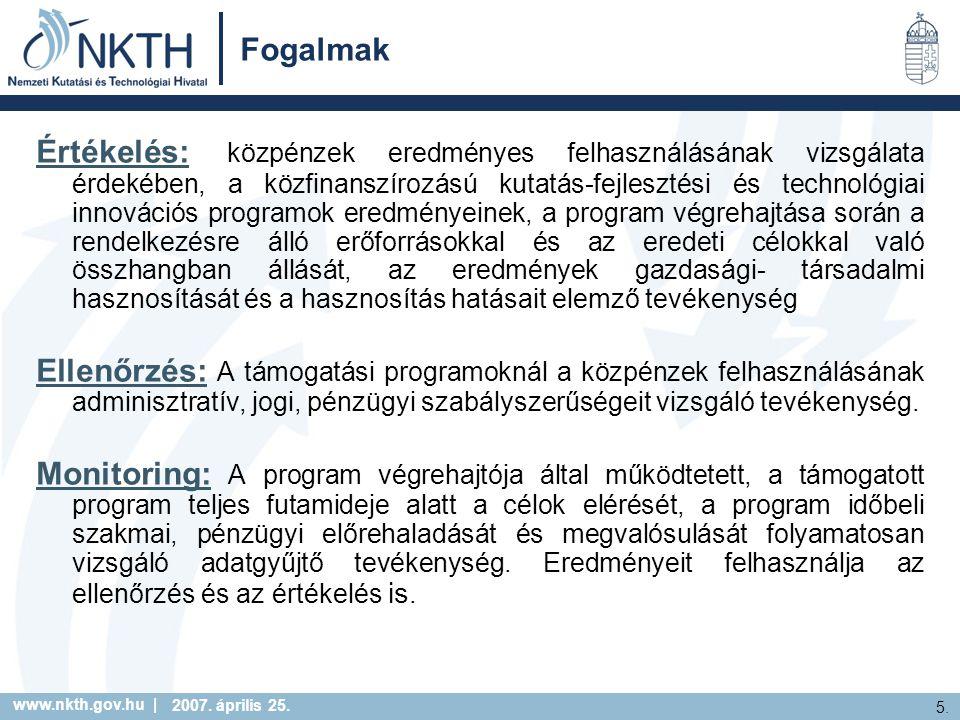 www.nkth.gov.hu | 5. 2007. április 25. Fogalmak Értékelés: közpénzek eredményes felhasználásának vizsgálata érdekében, a közfinanszírozású kutatás-fej