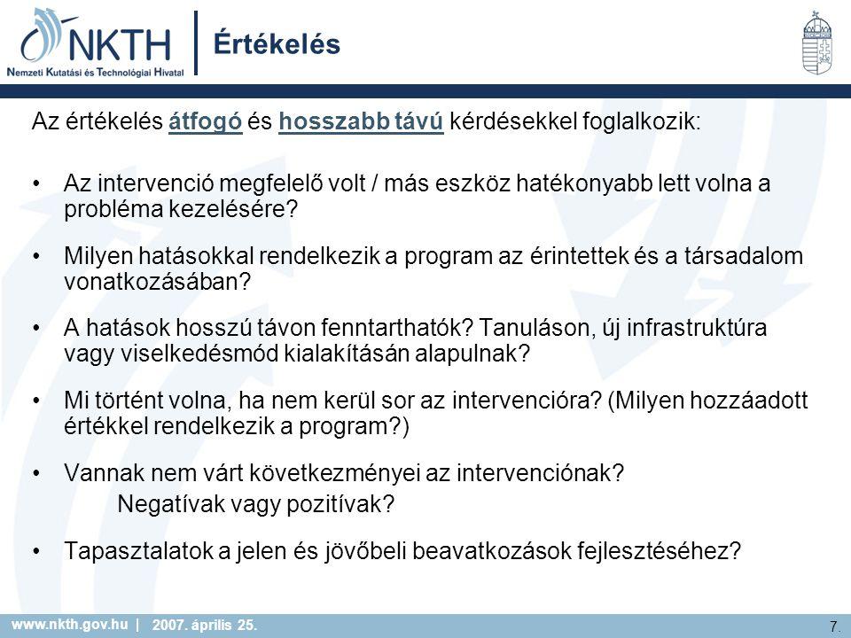 www.nkth.gov.hu | 7. 2007. április 25. Értékelés Az értékelés átfogó és hosszabb távú kérdésekkel foglalkozik: Az intervenció megfelelő volt / más esz