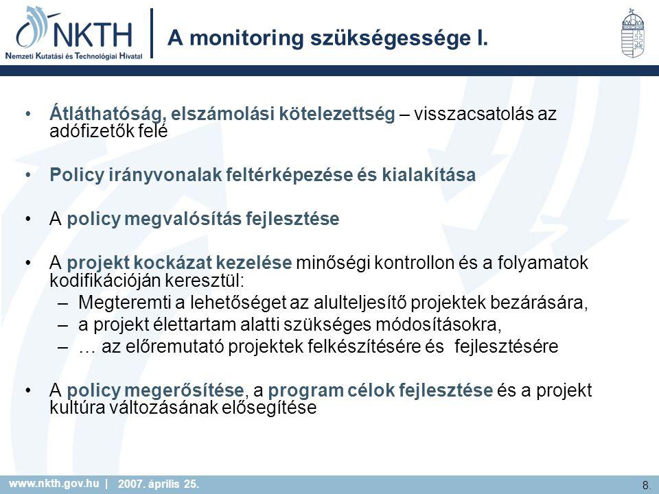 www.nkth.gov.hu | 8. 2007. április 25. A monitoring szükségessége I. Átláthatóság, elszámolási kötelezettség – visszacsatolás az adófizetők felé Polic