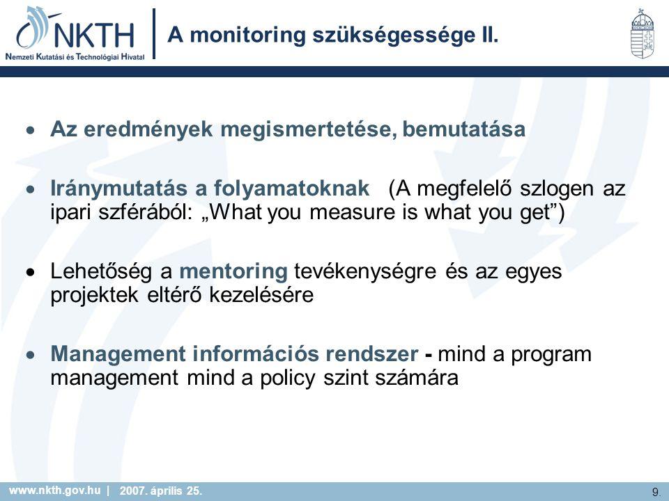 www.nkth.gov.hu | 9. 2007. április 25. A monitoring szükségessége II.  Az eredmények megismertetése, bemutatása  Iránymutatás a folyamatoknak (A meg