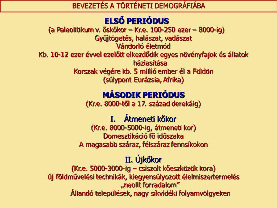 ELSŐ PERIÓDUS (a Paleolitikum v. őskőkor – Kr.e. 100-250 ezer – 8000-ig) Gyűjtögetés, halászat, vadászat Vándorló életmód Kb. 10-12 ezer évvel ezelőtt