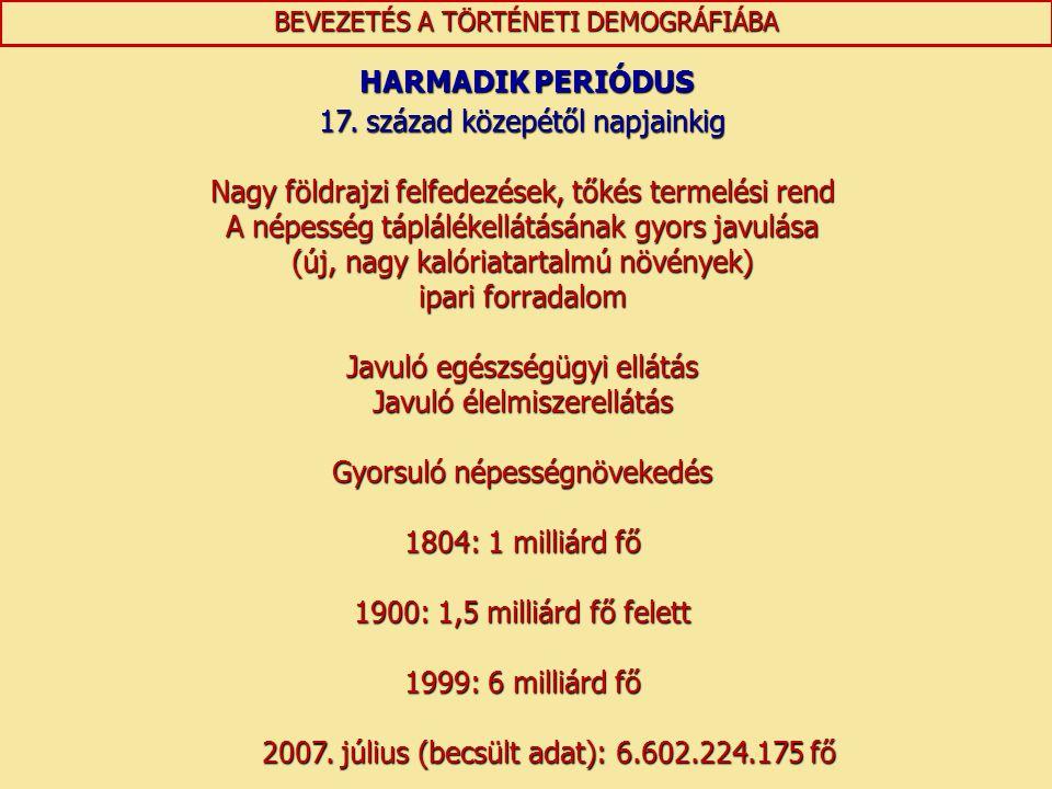 HARMADIK PERIÓDUS HARMADIK PERIÓDUS 17. század közepétől napjainkig Nagy földrajzi felfedezések, tőkés termelési rend A népesség táplálékellátásának g