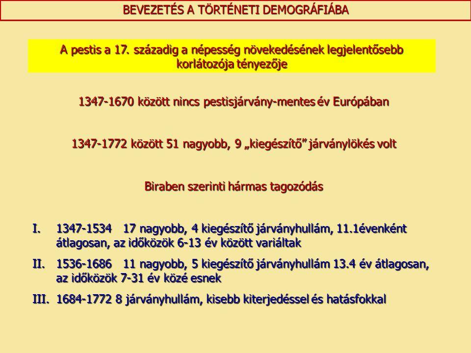 BEVEZETÉS A TÖRTÉNETI DEMOGRÁFIÁBA A pestis a 17. századig a népesség növekedésének legjelentősebb korlátozója tényezője 1347-1670 között nincs pestis
