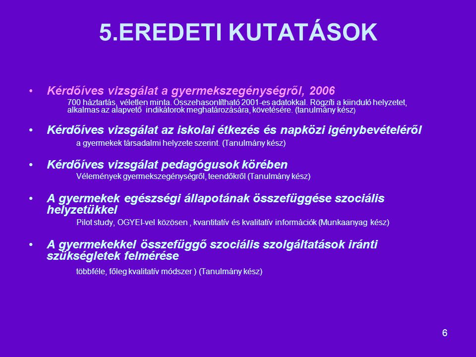 6 5.EREDETI KUTATÁSOK Kérdőíves vizsgálat a gyermekszegénységről, 2006 700 háztartás, véletlen minta.