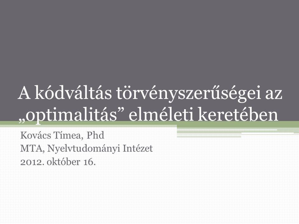 """A kódváltás törvényszerűségei az """"optimalitás elméleti keretében Kovács Tímea, Phd MTA, Nyelvtudományi Intézet 2012."""