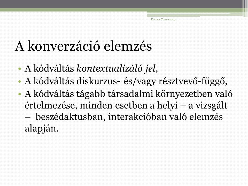 A konverzáció elemzés A kódváltás kontextualizáló jel, A kódváltás diskurzus- és/vagy résztvevő-függő, A kódváltás tágabb társadalmi környezetben való értelmezése, minden esetben a helyi – a vizsgált – beszédaktusban, interakcióban való elemzés alapján.