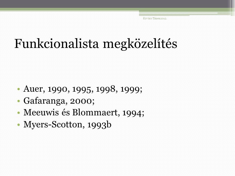 Funkcionalista megközelítés Auer, 1990, 1995, 1998, 1999; Gafaranga, 2000; Meeuwis és Blommaert, 1994; Myers-Scotton, 1993b Kovács Tímea 2012.