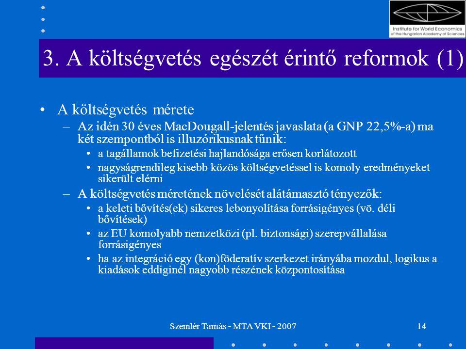 Szemlér Tamás - MTA VKI - 200714 3. A költségvetés egészét érintő reformok (1) A költségvetés mérete –Az idén 30 éves MacDougall-jelentés javaslata (a