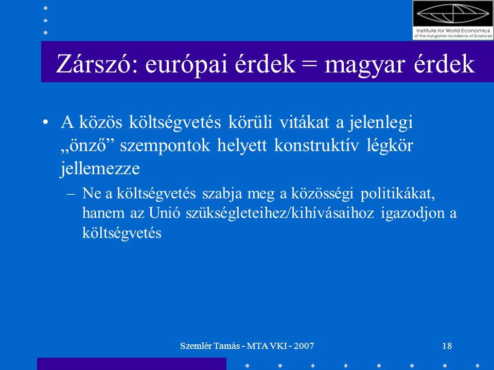 """Szemlér Tamás - MTA VKI - 200718 Zárszó: európai érdek = magyar érdek A közös költségvetés körüli vitákat a jelenlegi """"önző szempontok helyett konstruktív légkör jellemezze –Ne a költségvetés szabja meg a közösségi politikákat, hanem az Unió szükségleteihez/kihívásaihoz igazodjon a költségvetés"""