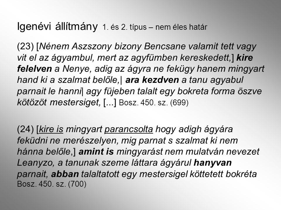 Az állítmányi szerep felé (független cselekvéshordozós ) (25) nem de a két kereke által ment rajta az emlétett Petrőcz Mihály névő szolgán.