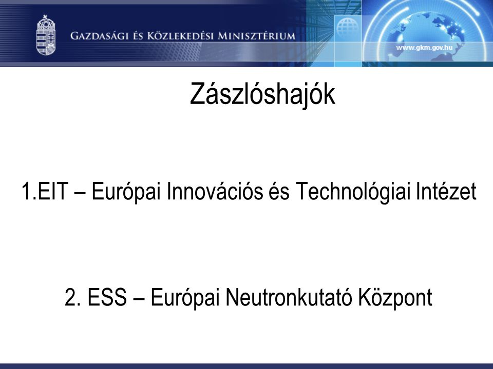 Zászlóshajók 1.EIT – Európai Innovációs és Technológiai Intézet 2. ESS – Európai Neutronkutató Központ