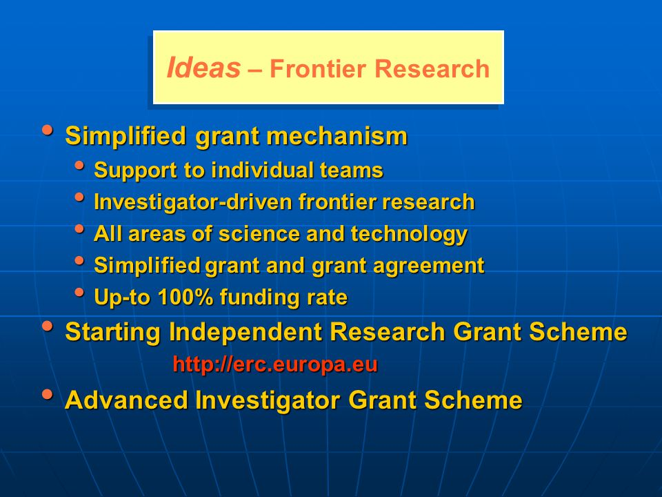 Simplified grant mechanism Simplified grant mechanism Support to individual teams Support to individual teams Investigator-driven frontier research In