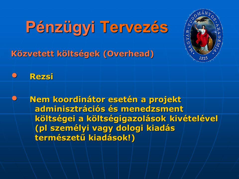 Pénzügyi Tervezés Közvetett költségek (Overhead) Rezsi Rezsi Nem koordinátor esetén a projekt adminisztrációs és menedzsment költségei a költségigazol