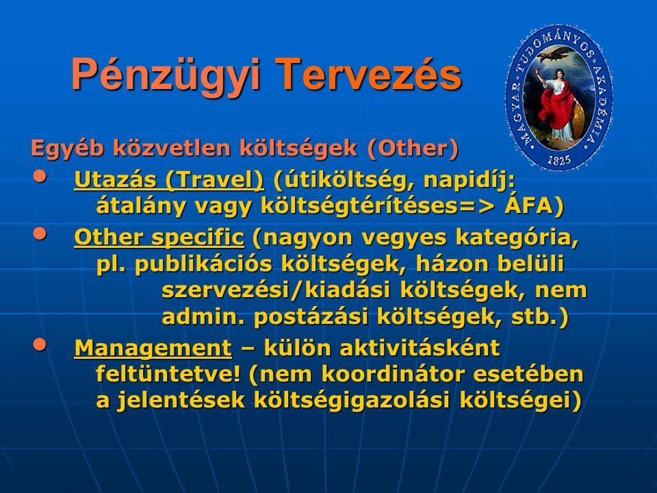 Pénzügyi Tervezés Egyéb közvetlen költségek (Other) Utazás (Travel) (útiköltség, napidíj: átalány vagy költségtérítéses=> ÁFA) Utazás (Travel) (útiköl