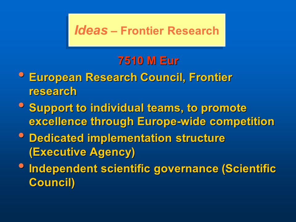 Simplified grant mechanism Simplified grant mechanism Support to individual teams Support to individual teams Investigator-driven frontier research Investigator-driven frontier research All areas of science and technology All areas of science and technology Simplified grant and grant agreement Simplified grant and grant agreement Up-to 100% funding rate Up-to 100% funding rate Starting Independent Research Grant Scheme http://erc.europa.eu Starting Independent Research Grant Scheme http://erc.europa.eu Advanced Investigator Grant Scheme Advanced Investigator Grant Scheme Ideas – Frontier Research