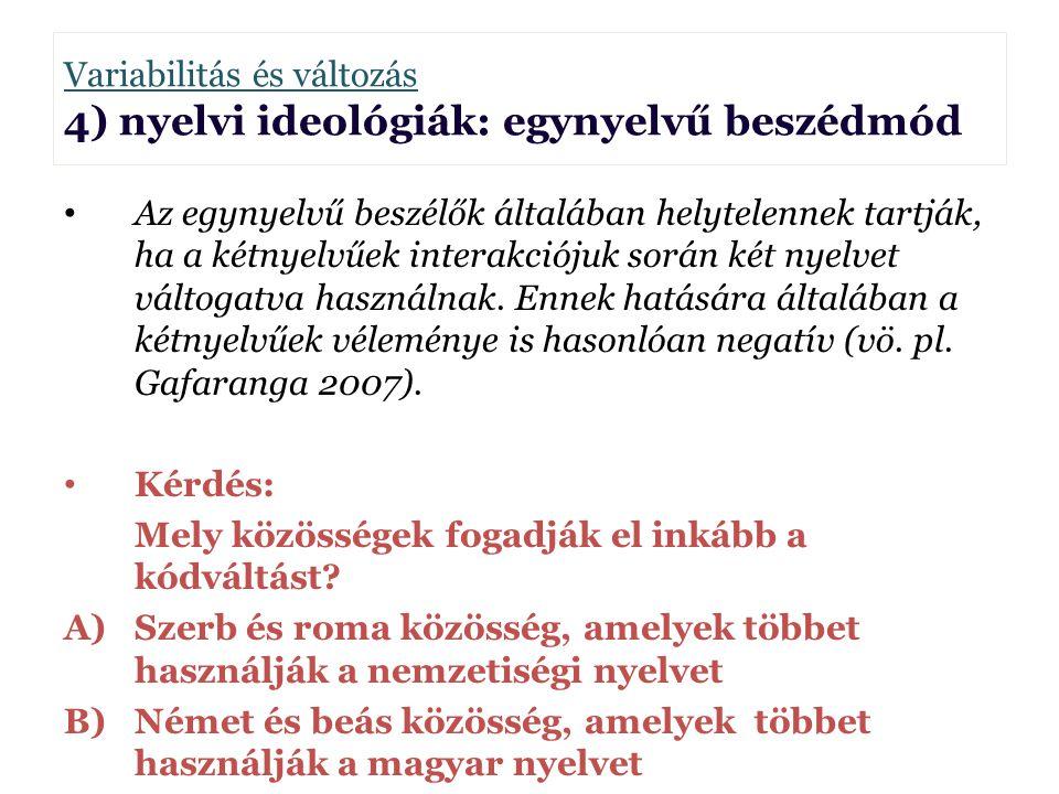 Variabilitás és változás Borbély Anna 4) nyelvi ideológiák: egynyelvű beszédmód Az egynyelvű beszélők általában helytelennek tartják, ha a kétnyelvűek