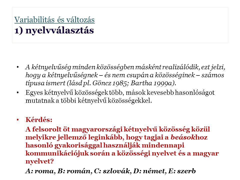 Variabilitás és változás 1) nyelvválasztás Borbély Anna A kétnyelvűség minden közösségben másként realizálódik, ezt jelzi, hogy a kétnyelvűségnek – és
