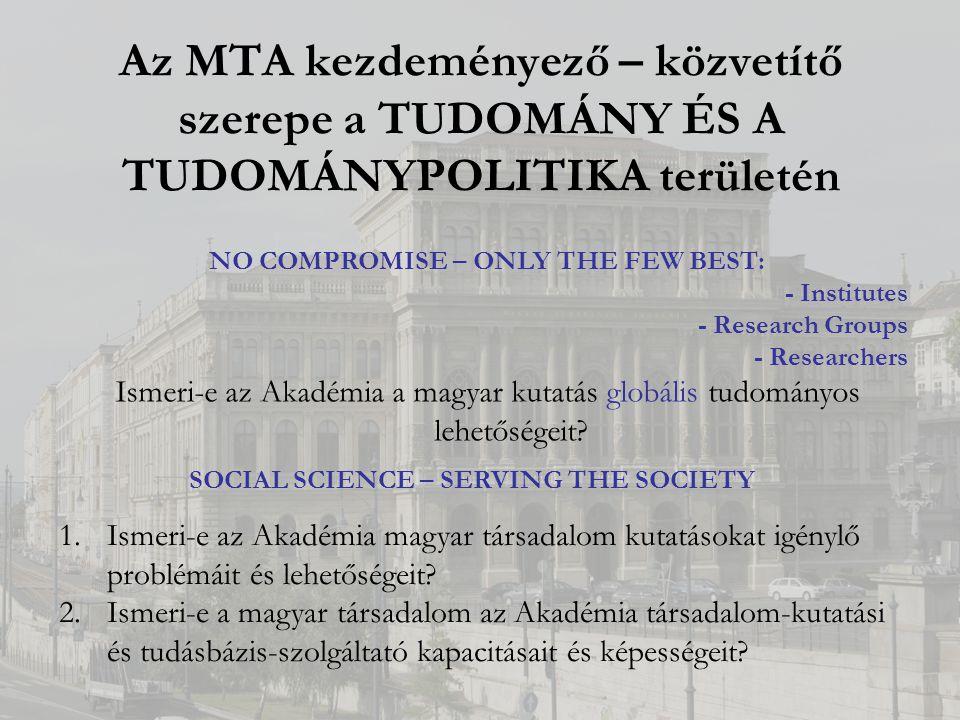 Az MTA kezdeményező – közvetítő szerepe a TUDOMÁNY ÉS A TUDOMÁNYPOLITIKA területén Ismeri-e az Akadémia a magyar kutatás globális tudományos lehetőségeit.