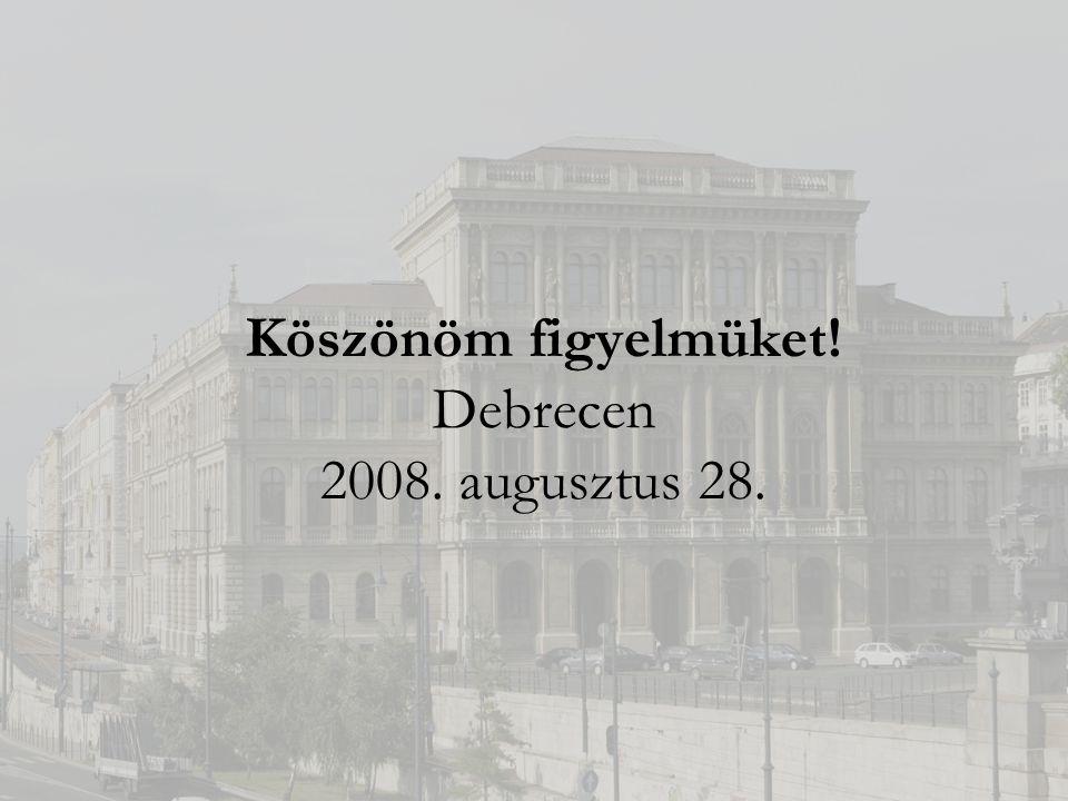 Köszönöm figyelmüket! Debrecen 2008. augusztus 28.