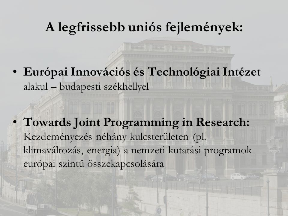 A legfrissebb uniós fejlemények: Európai Innovációs és Technológiai Intézet alakul – budapesti székhellyel Towards Joint Programming in Research: Kezdeményezés néhány kulcsterületen (pl.