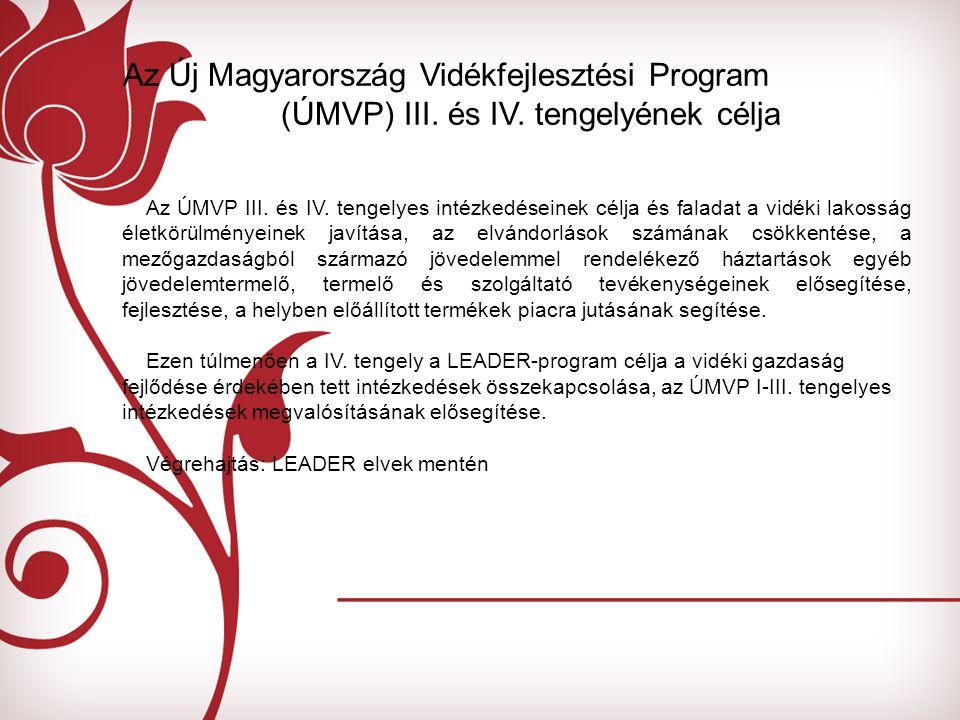 Az ÚMVP III. és IV. tengelyes intézkedéseinek célja és faladat a vidéki lakosság életkörülményeinek javítása, az elvándorlások számának csökkentése, a
