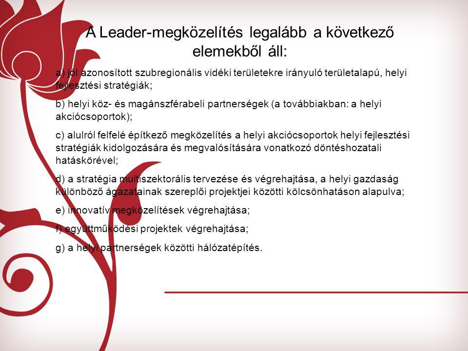 A Leader-megközelítés legalább a következő elemekből áll: a) jól azonosított szubregionális vidéki területekre irányuló területalapú, helyi fejlesztés