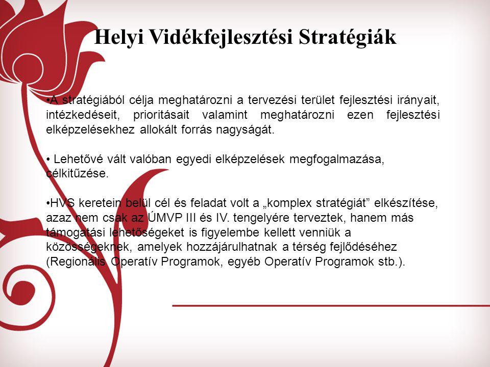 Helyi Vidékfejlesztési Stratégiák A stratégiából célja meghatározni a tervezési terület fejlesztési irányait, intézkedéseit, prioritásait valamint meg