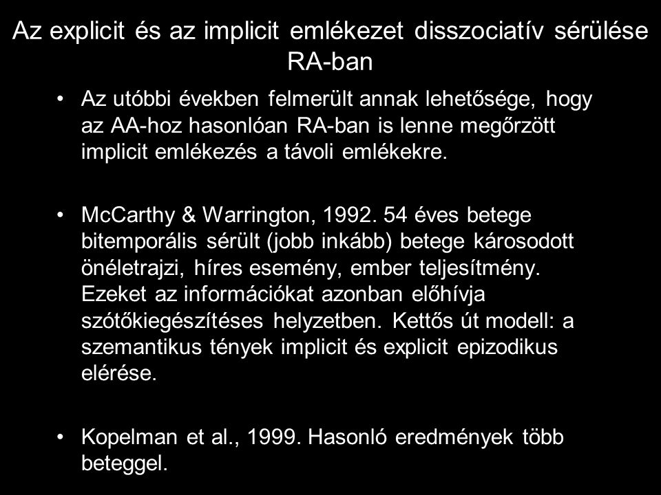Az explicit és az implicit emlékezet disszociatív sérülése RA-ban Az utóbbi években felmerült annak lehetősége, hogy az AA-hoz hasonlóan RA-ban is len