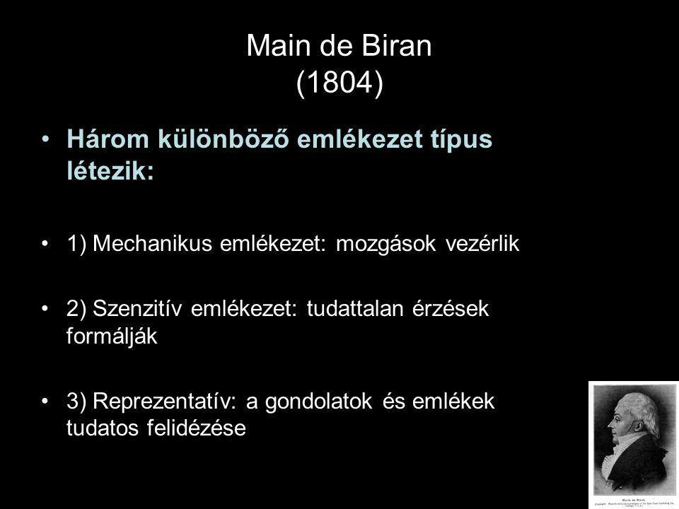 Main de Biran (1804) Három különböző emlékezet típus létezik: 1) Mechanikus emlékezet: mozgások vezérlik 2) Szenzitív emlékezet: tudattalan érzések fo