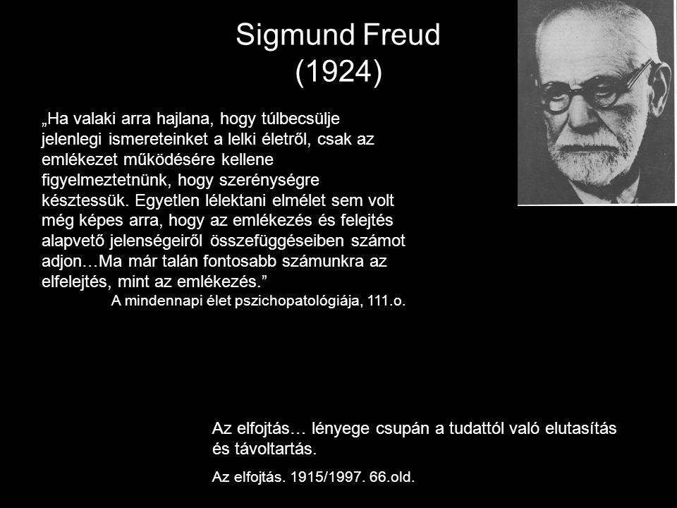 """Sigmund Freud (1924) """" """"Ha valaki arra hajlana, hogy túlbecsülje jelenlegi ismereteinket a lelki életről, csak az emlékezet működésére kellene figyelm"""