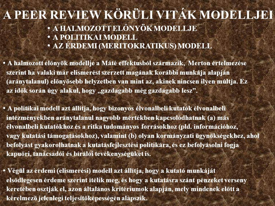 A PEER REVIEW KÖRÜLI VITÁK MODELLJEI A HALMOZOTT ELŐNYÖK MODELLJE A POLITIKAI MODELL AZ ÉRDEMI (MERITOKRATIKUS) MODELL A halmozott előnyök modellje a