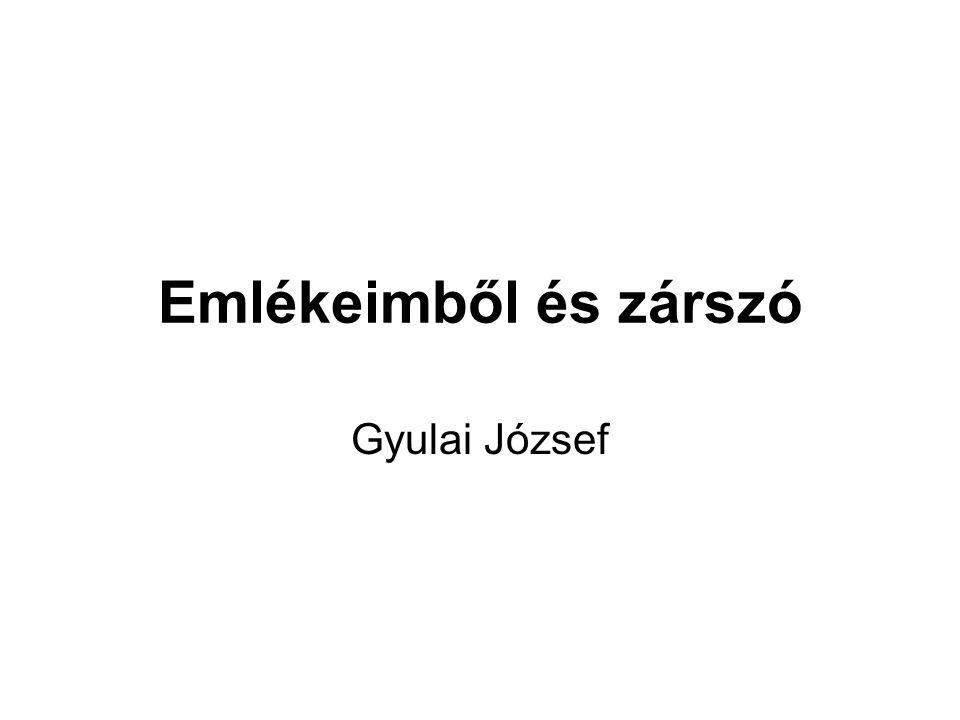 Emlékeimből és zárszó Gyulai József