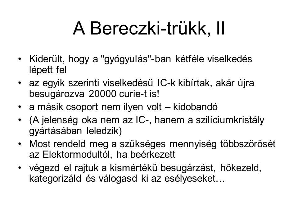A Bereczki-trükk, II Kiderült, hogy a gyógyulás -ban kétféle viselkedés lépett fel az egyik szerinti viselkedésű IC-k kibírtak, akár újra besugározva 20000 curie-t is.
