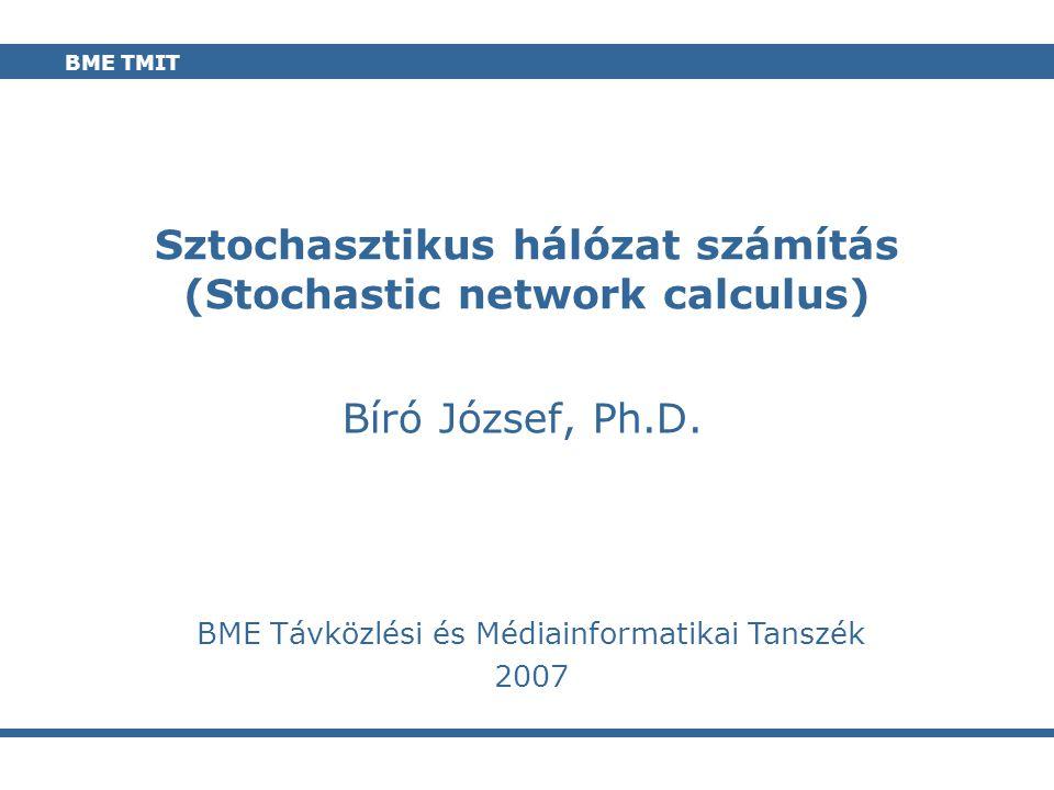 lab BME TMIT Sztochasztikus hálózat számítás (Stochastic network calculus) Bíró József, Ph.D. BME Távközlési és Médiainformatikai Tanszék 2007