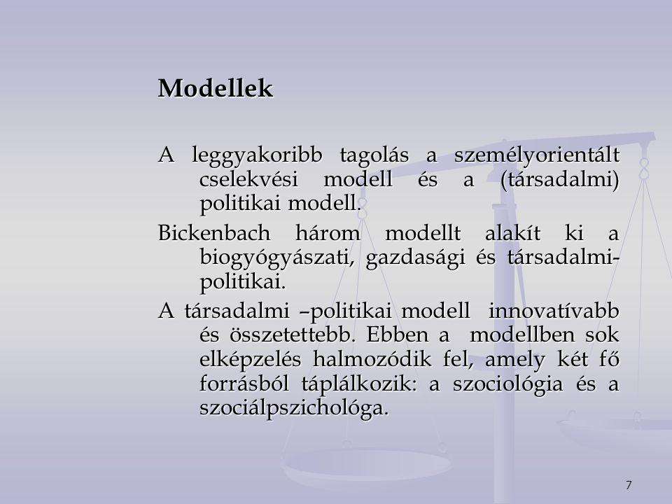 7 Modellek A leggyakoribb tagolás a személyorientált cselekvési modell és a (társadalmi) politikai modell. Bickenbach három modellt alakít ki a biogyó