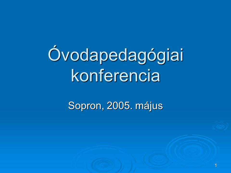 1 Óvodapedagógiai konferencia Sopron, 2005. május