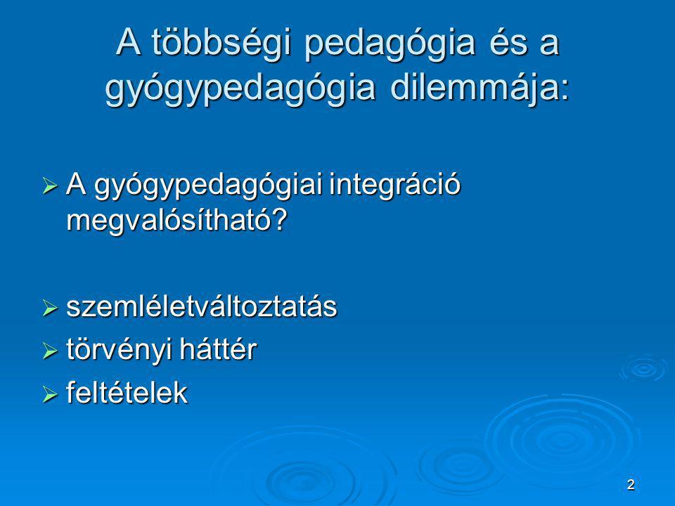 2 A többségi pedagógia és a gyógypedagógia dilemmája:  A gyógypedagógiai integráció megvalósítható.