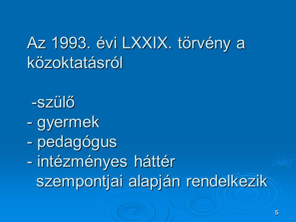 5 Az 1993. évi LXXIX. törvény a közoktatásról -szülő - gyermek - pedagógus - intézményes háttér szempontjai alapján rendelkezik