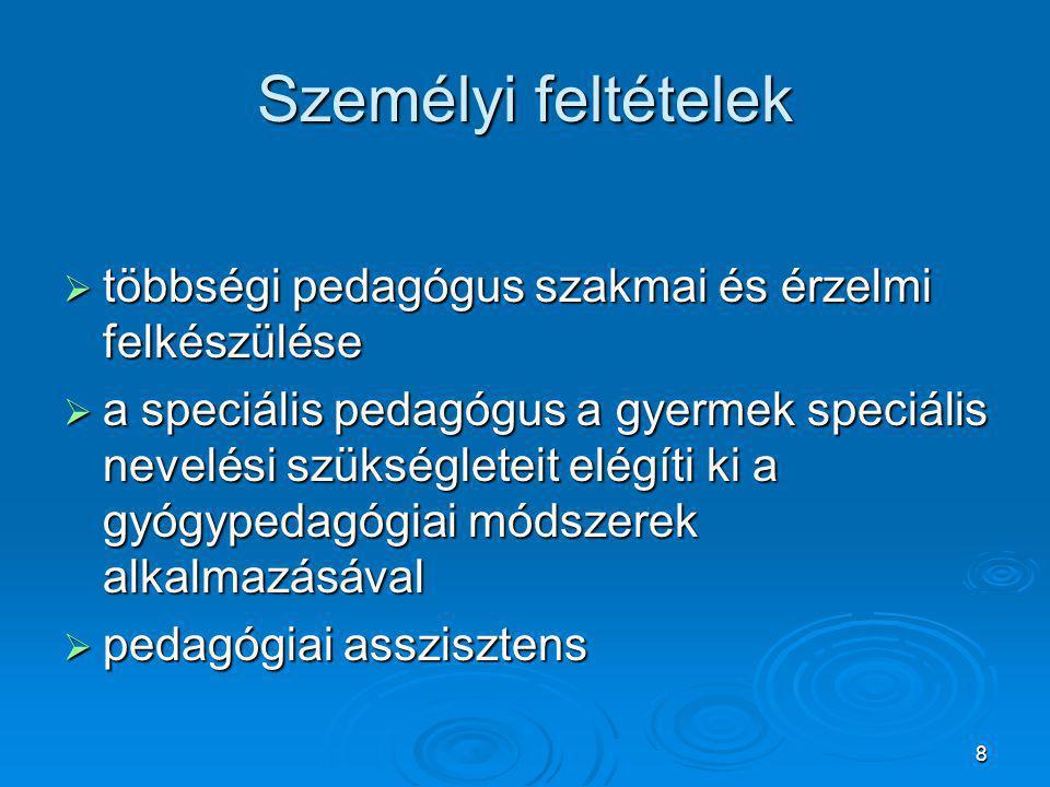 8 Személyi feltételek  többségi pedagógus szakmai és érzelmi felkészülése  a speciális pedagógus a gyermek speciális nevelési szükségleteit elégíti ki a gyógypedagógiai módszerek alkalmazásával  pedagógiai asszisztens