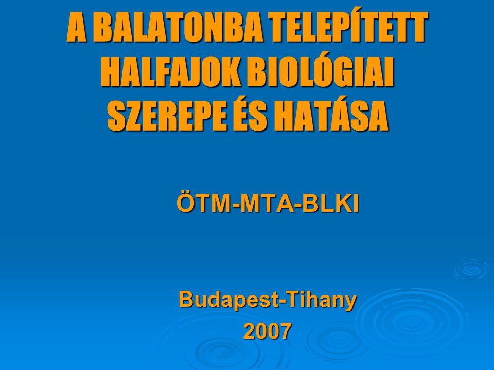 A BALATONBA TELEPÍTETT HALFAJOK BIOLÓGIAI SZEREPE ÉS HATÁSA ÖTM-MTA-BLKIBudapest-Tihany2007
