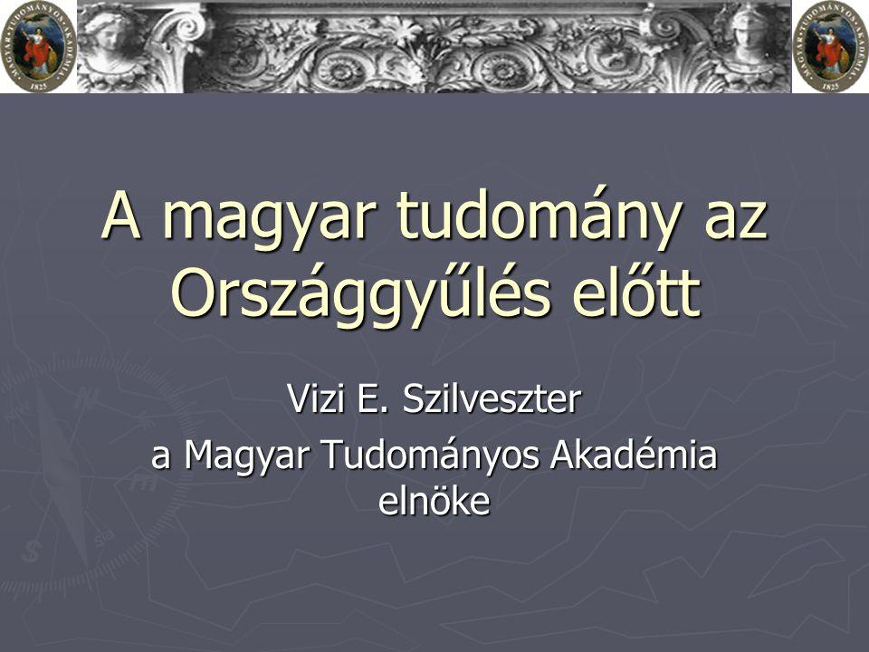 A magyar tudomány az Országgyűlés előtt Vizi E. Szilveszter a Magyar Tudományos Akadémia elnöke