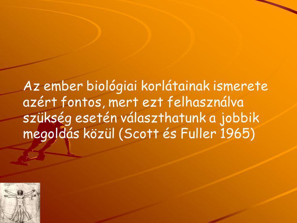Az ember biológiai korlátainak ismerete azért fontos, mert ezt felhasználva szükség esetén választhatunk a jobbik megoldás közül (Scott és Fuller 1965