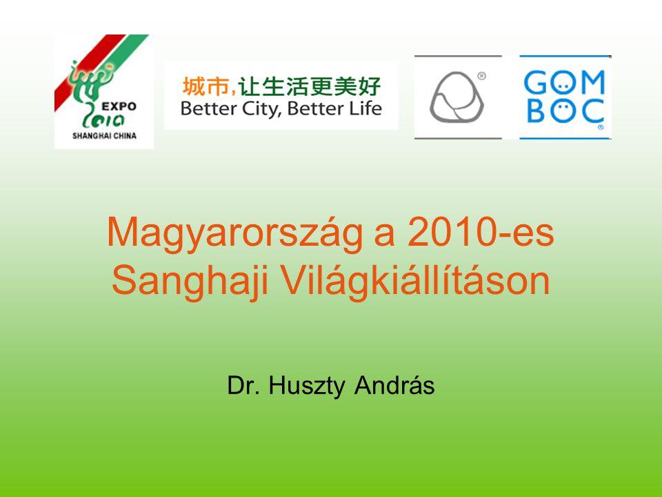 Magyarország a 2010-es Sanghaji Világkiállításon Dr. Huszty András